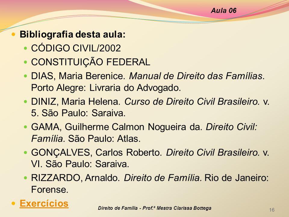 Bibliografia desta aula: CÓDIGO CIVIL/2002 CONSTITUIÇÃO FEDERAL