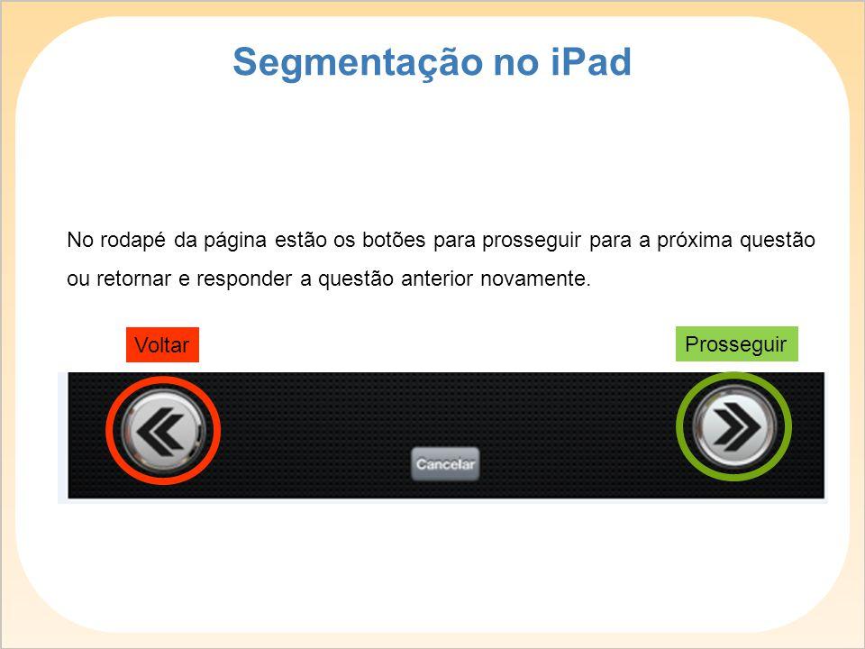 Segmentação no iPad No rodapé da página estão os botões para prosseguir para a próxima questão ou retornar e responder a questão anterior novamente.