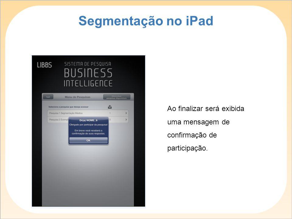 Segmentação no iPad Ao finalizar será exibida uma mensagem de confirmação de participação.