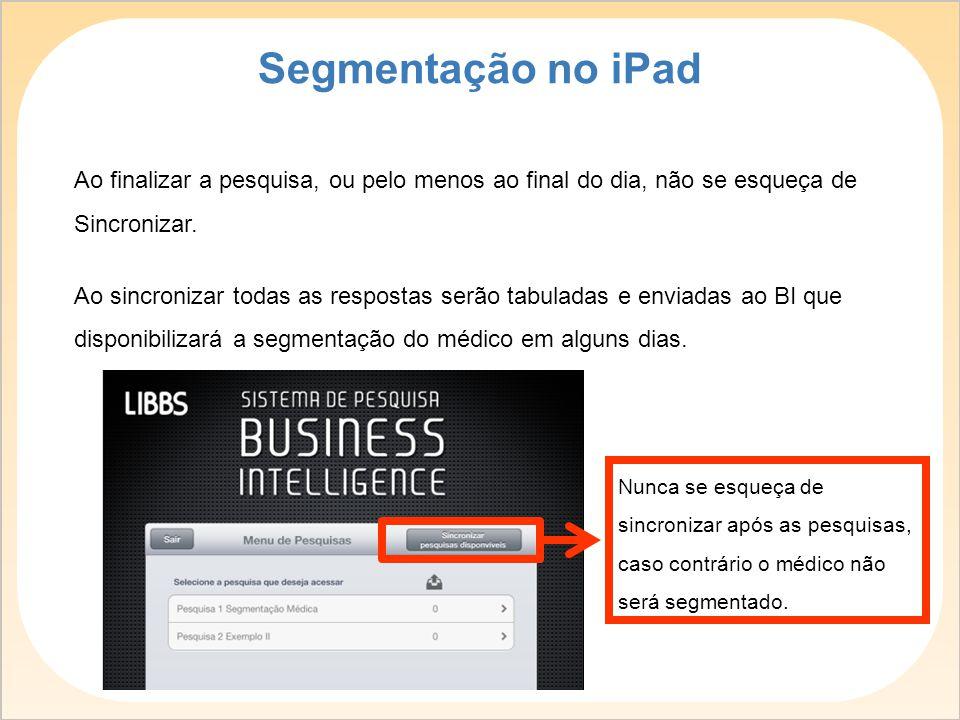Segmentação no iPad Ao finalizar a pesquisa, ou pelo menos ao final do dia, não se esqueça de Sincronizar.