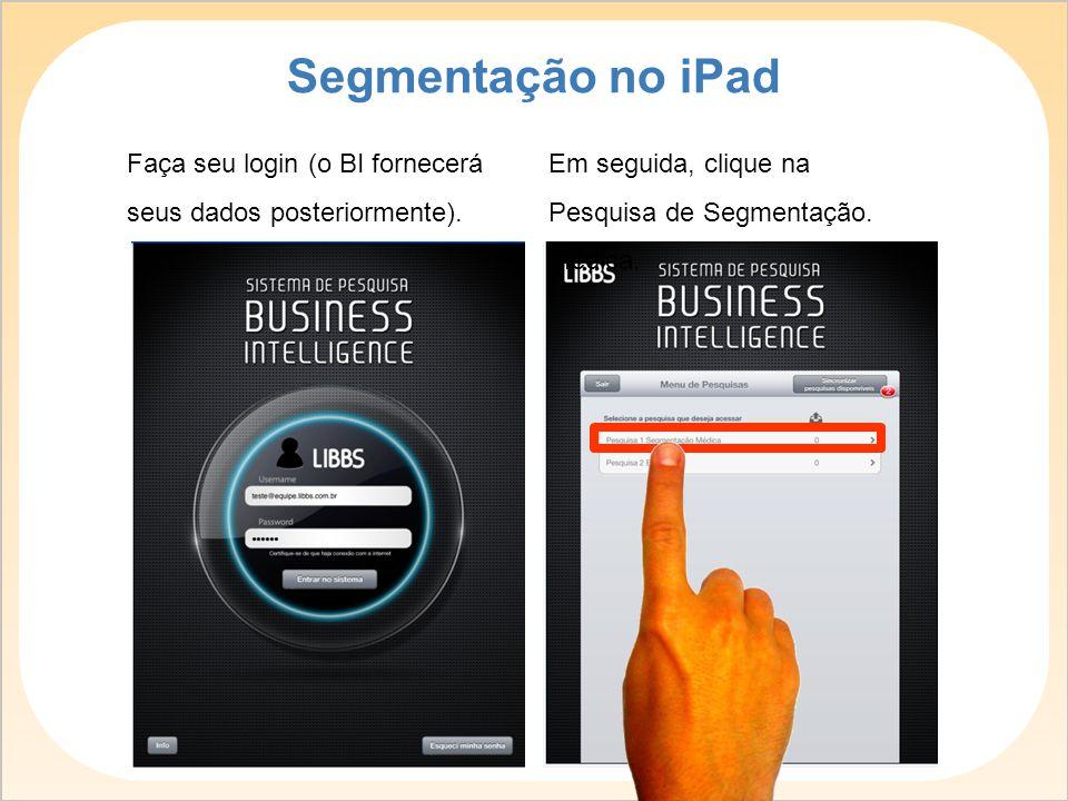 Segmentação no iPad Faça seu login (o BI fornecerá seus dados posteriormente).
