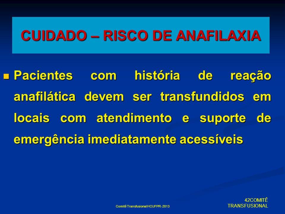 CUIDADO – RISCO DE ANAFILAXIA
