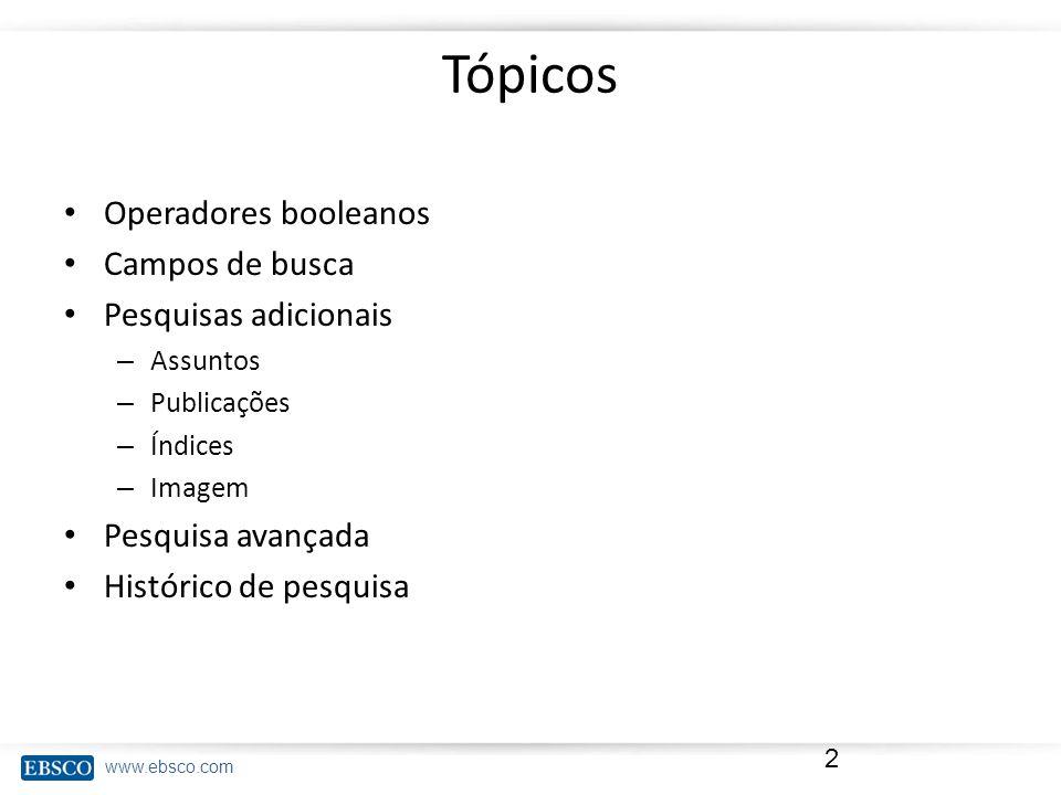 Tópicos Operadores booleanos Campos de busca Pesquisas adicionais