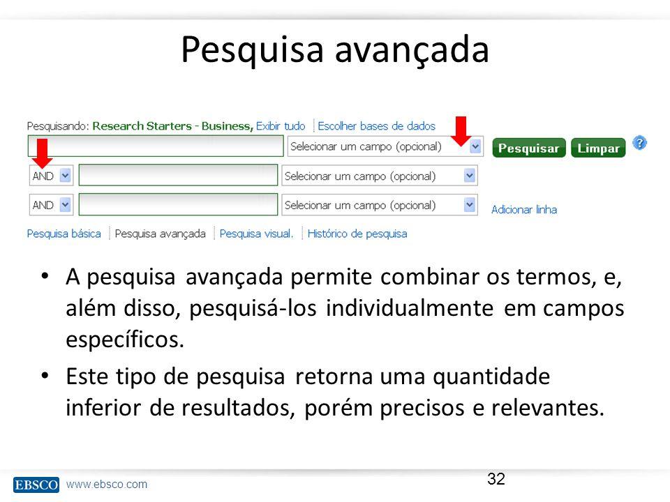 Pesquisa avançada A pesquisa avançada permite combinar os termos, e, além disso, pesquisá-los individualmente em campos específicos.