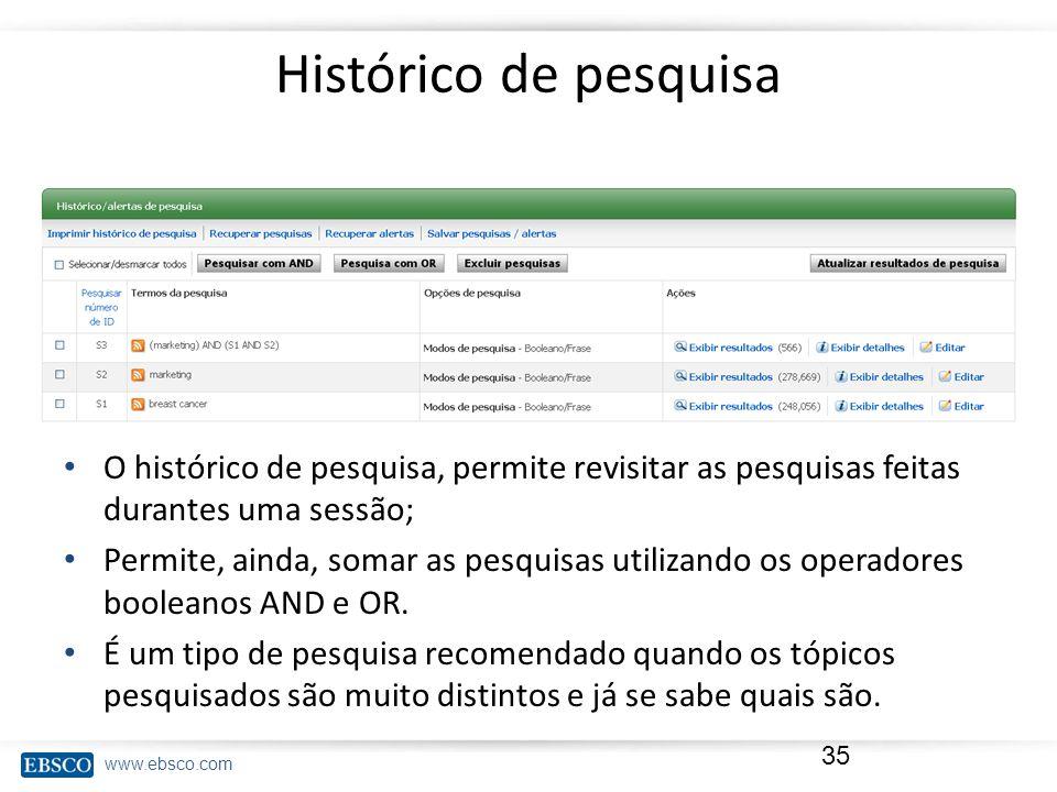 Histórico de pesquisa O histórico de pesquisa, permite revisitar as pesquisas feitas durantes uma sessão;