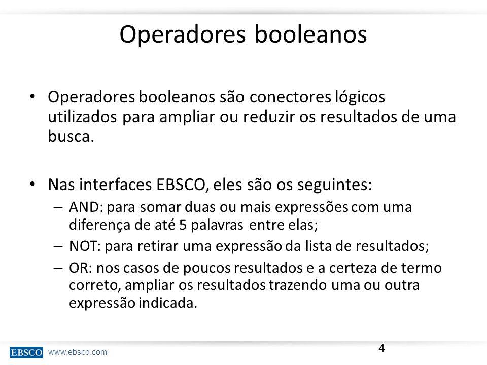 Operadores booleanos Operadores booleanos são conectores lógicos utilizados para ampliar ou reduzir os resultados de uma busca.
