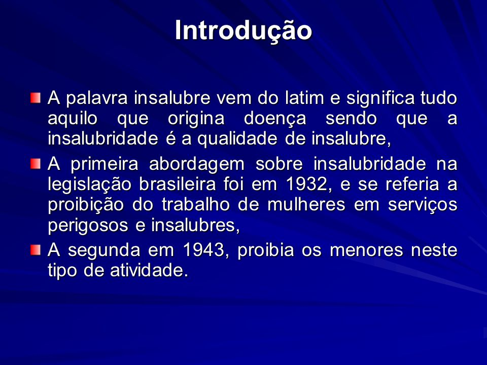 Introdução A palavra insalubre vem do latim e significa tudo aquilo que origina doença sendo que a insalubridade é a qualidade de insalubre,