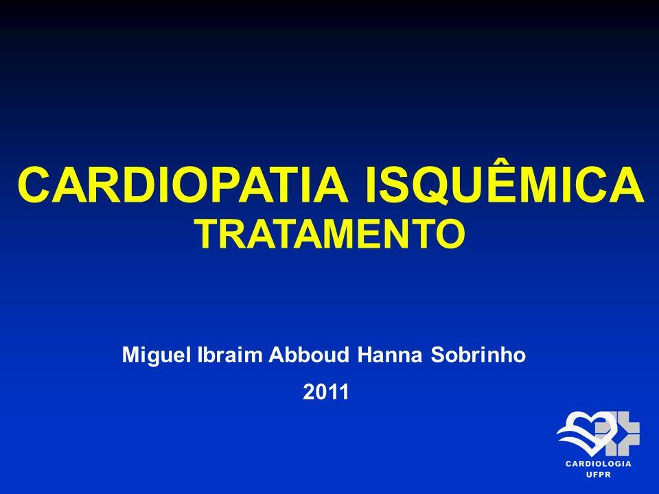 CARDIOPATIA ISQUÊMICA TRATAMENTO Miguel Ibraim Abboud Hanna Sobrinho