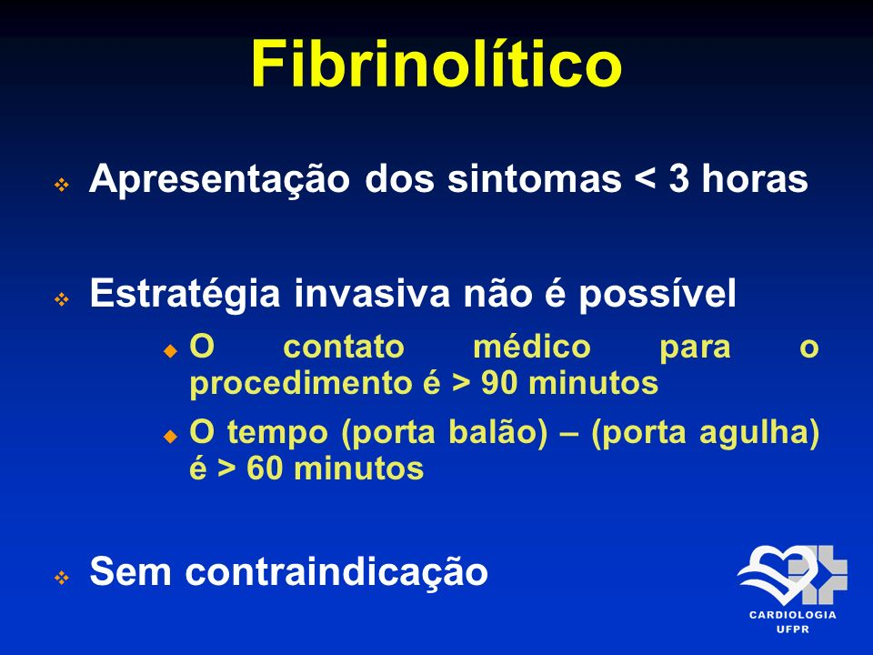 Fibrinolítico Apresentação dos sintomas < 3 horas
