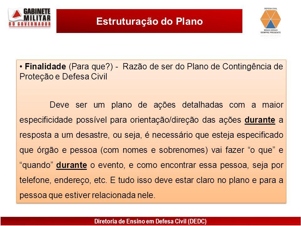 Estruturação do Plano Finalidade (Para que ) - Razão de ser do Plano de Contingência de Proteção e Defesa Civil.