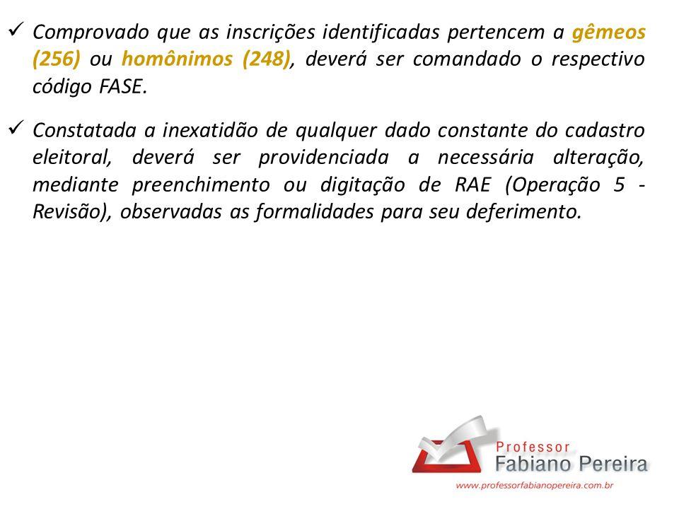 Comprovado que as inscrições identificadas pertencem a gêmeos (256) ou homônimos (248), deverá ser comandado o respectivo código FASE.