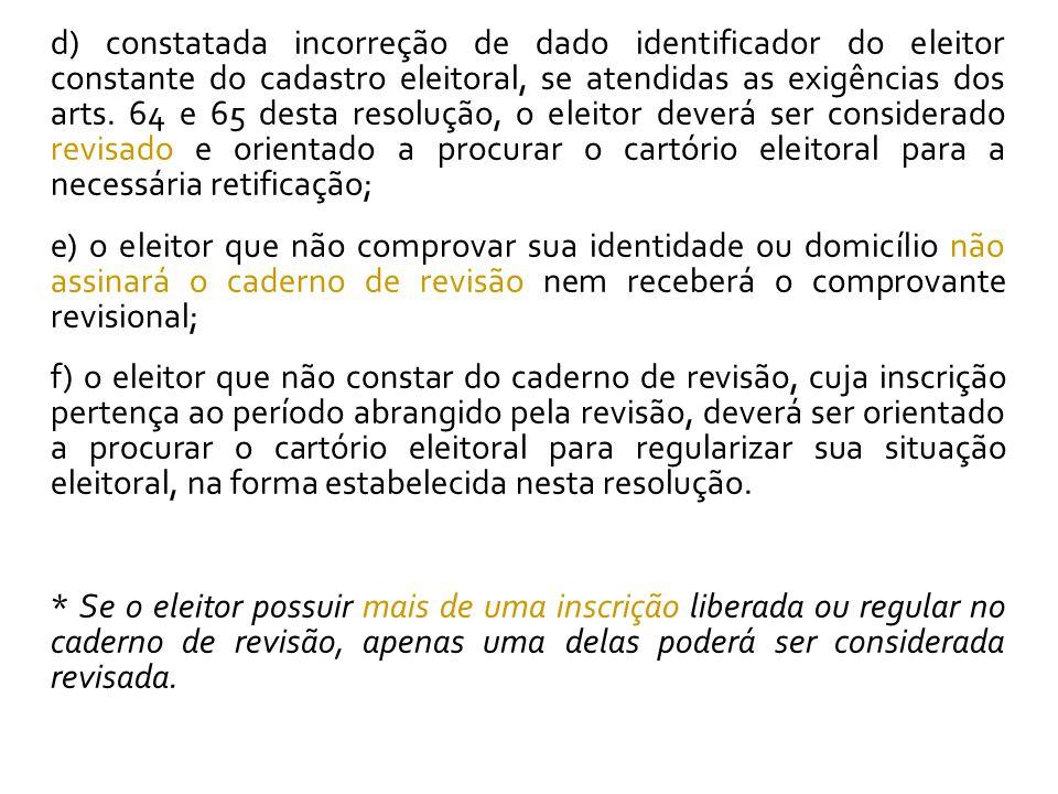 d) constatada incorreção de dado identificador do eleitor constante do cadastro eleitoral, se atendidas as exigências dos arts.