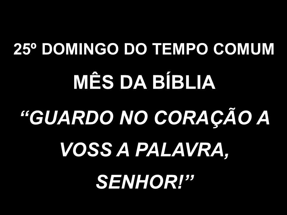''GUARDO NO CORAÇÃO A VOSS A PALAVRA, SENHOR!''