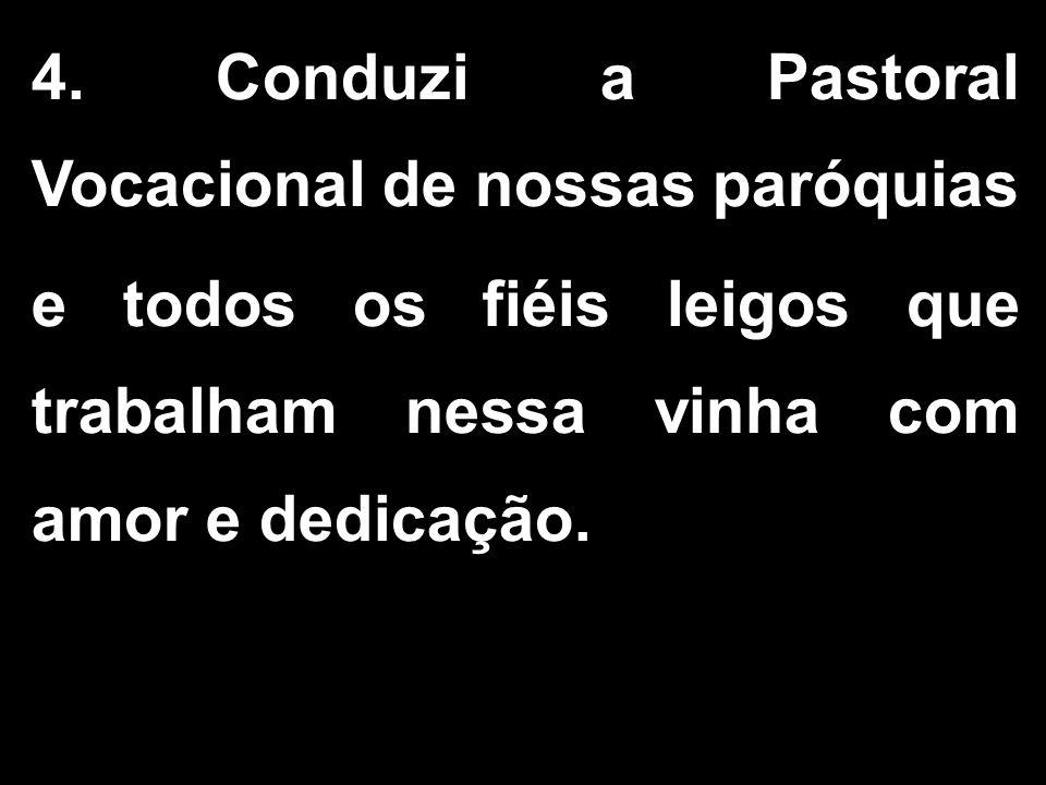 4. Conduzi a Pastoral Vocacional de nossas paróquias