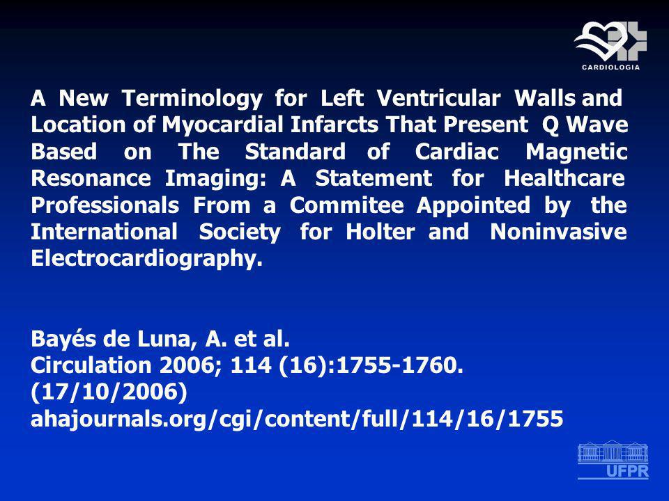 A New Terminology for Left Ventricular Walls and Location of Myocardial Infarcts That Present Q Wave Based on The Standard of Cardiac Magnetic Resonance Imaging: A Statement for Healthcare Professionals From a Commitee Appointed by the International Society for Holter and Noninvasive Electrocardiography.
