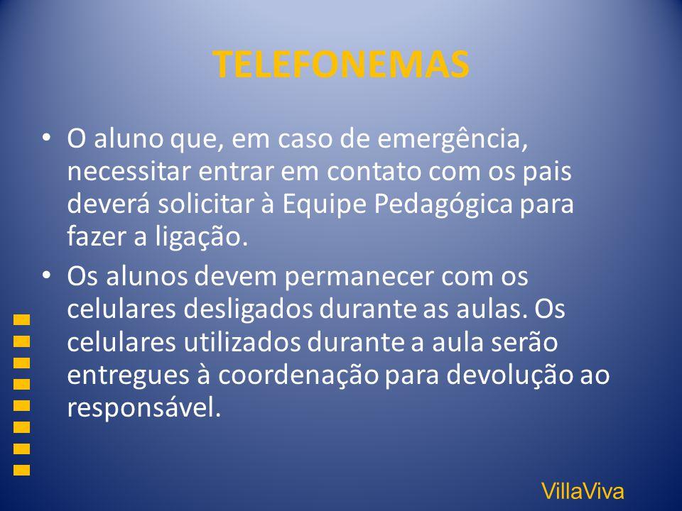 TELEFONEMAS O aluno que, em caso de emergência, necessitar entrar em contato com os pais deverá solicitar à Equipe Pedagógica para fazer a ligação.