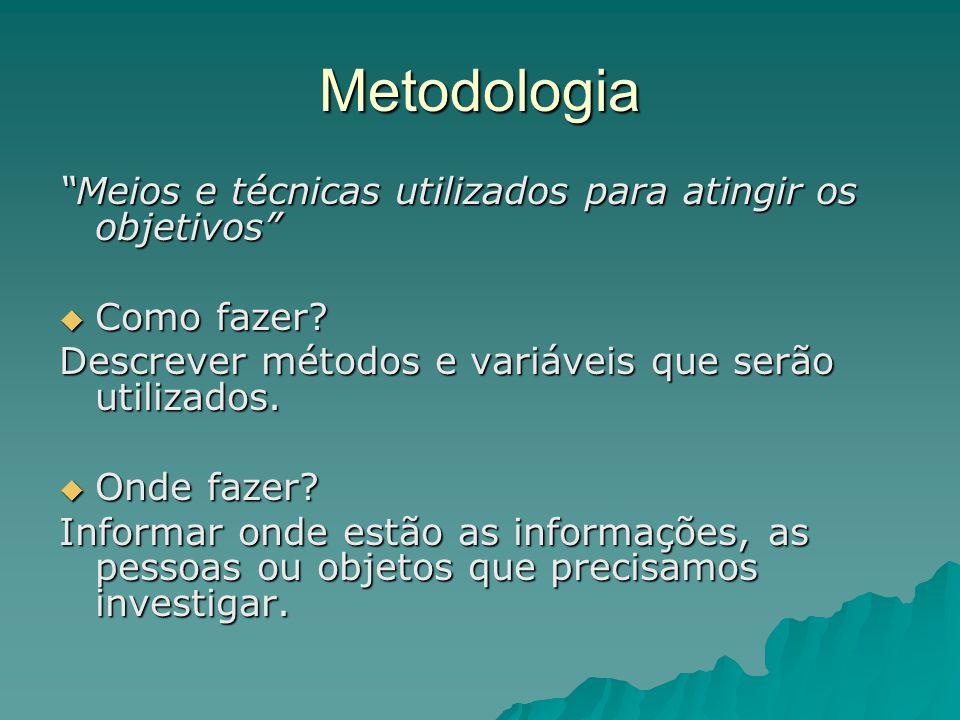 Metodologia Meios e técnicas utilizados para atingir os objetivos