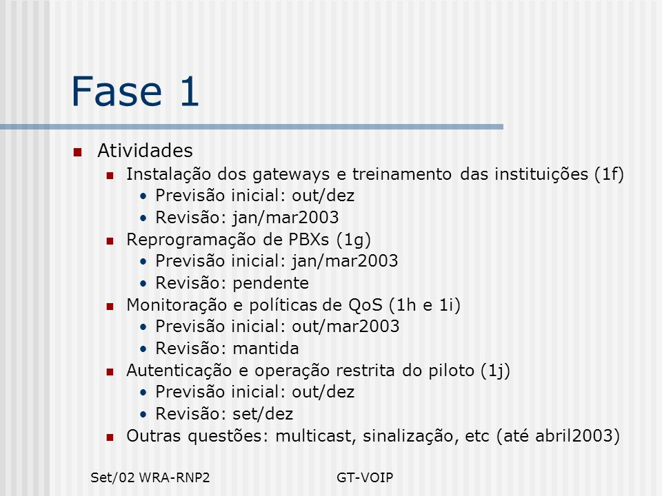 Fase 1 Atividades. Instalação dos gateways e treinamento das instituições (1f) Previsão inicial: out/dez.
