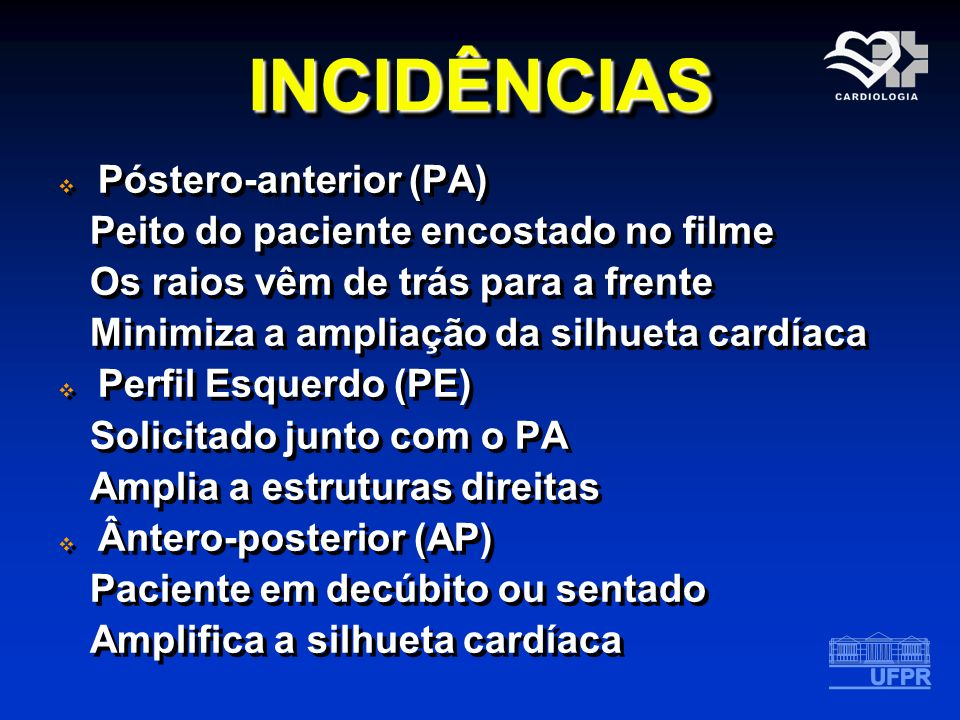 INCIDÊNCIAS Póstero-anterior (PA) Peito do paciente encostado no filme