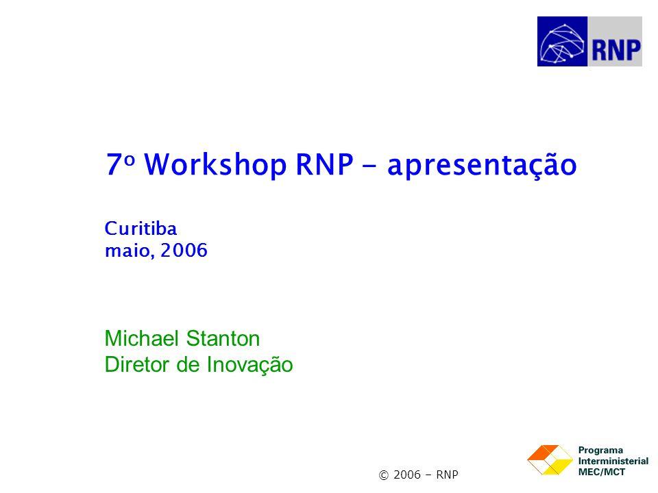 7o Workshop RNP - apresentação Curitiba maio, 2006