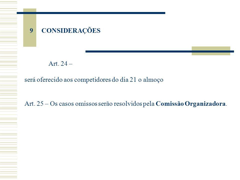9 CONSIDERAÇÕES Art. 24 – será oferecido aos competidores do dia 21 o almoço.