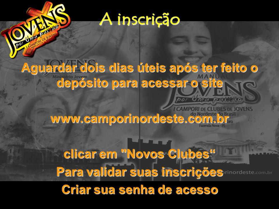 A inscrição Aguardar dois dias úteis após ter feito o depósito para acessar o site. www.camporinordeste.com.br.