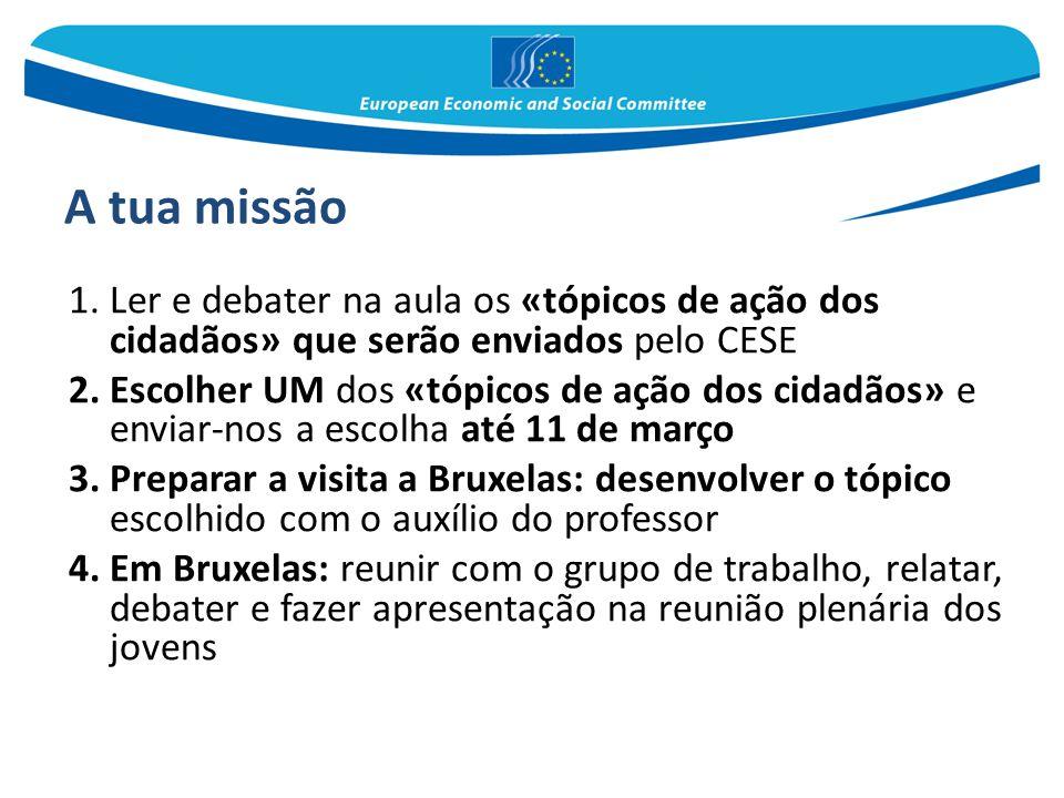 A tua missão Ler e debater na aula os «tópicos de ação dos cidadãos» que serão enviados pelo CESE.