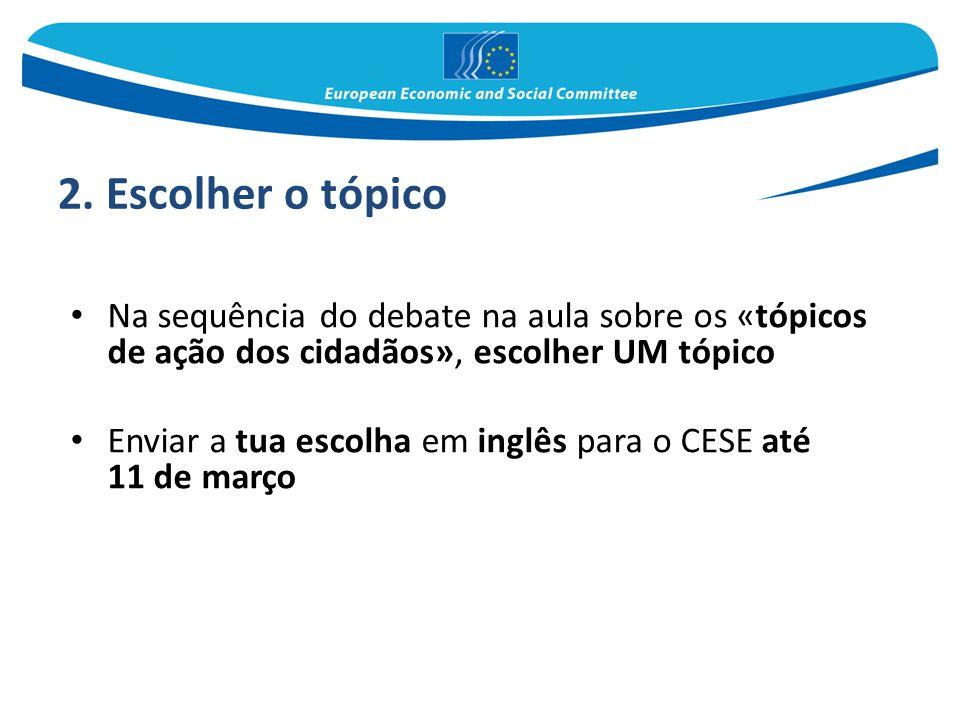 2. Escolher o tópico Na sequência do debate na aula sobre os «tópicos de ação dos cidadãos», escolher UM tópico.