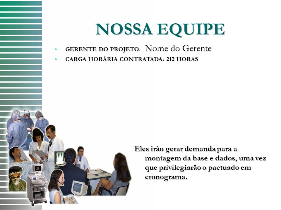 NOSSA EQUIPE GERENTE DO PROJETO: Nome do Gerente. CARGA HORÁRIA CONTRATADA: 212 HORAS.