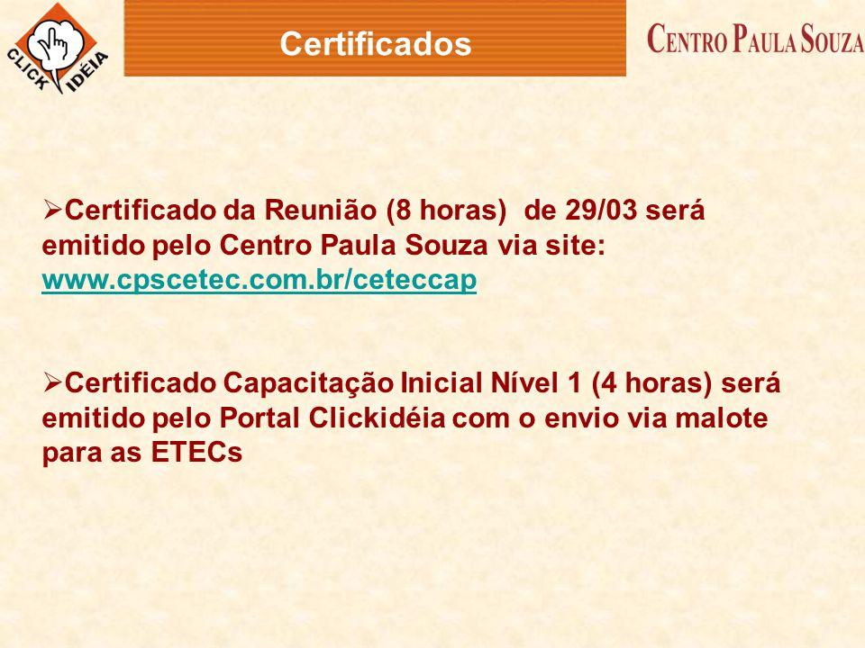 Certificados Certificado da Reunião (8 horas) de 29/03 será emitido pelo Centro Paula Souza via site: www.cpscetec.com.br/ceteccap.