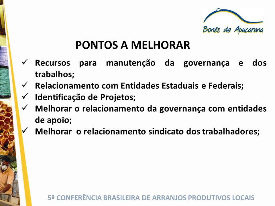 PONTOS A MELHORARRecursos para manutenção da governança e dos trabalhos; Relacionamento com Entidades Estaduais e Federais;