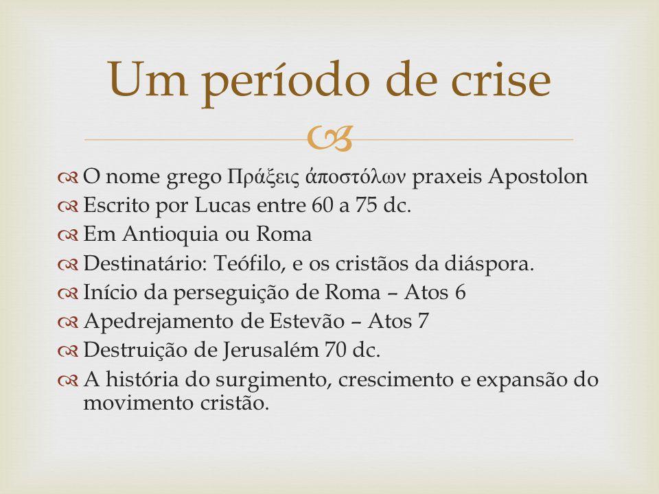 Um período de crise O nome grego Πράξεις ἀποστόλων praxeis Apostolon