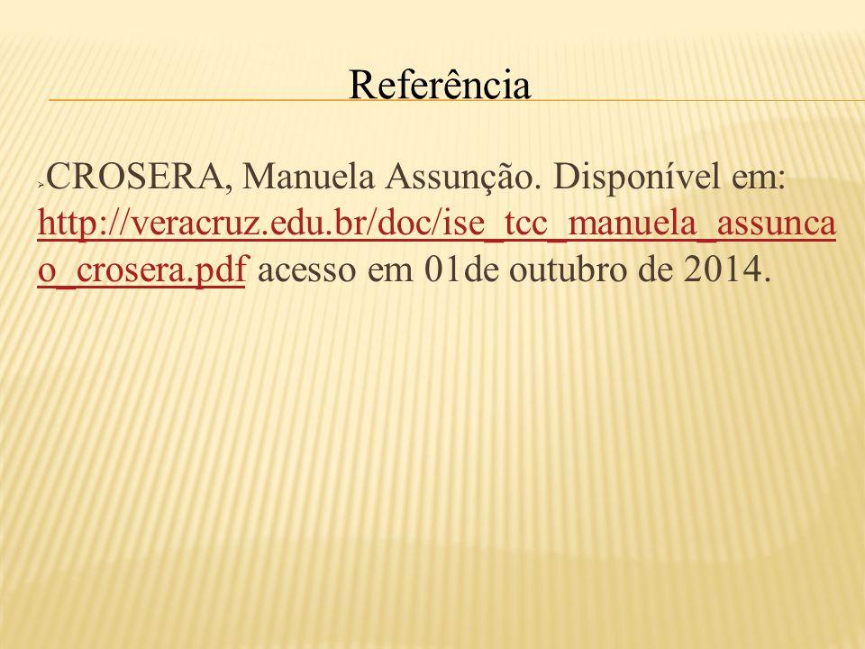 Referência CROSERA, Manuela Assunção. Disponível em: http://veracruz.edu.br/doc/ise_tcc_manuela_assuncao_crosera.pdf acesso em 01de outubro de 2014.