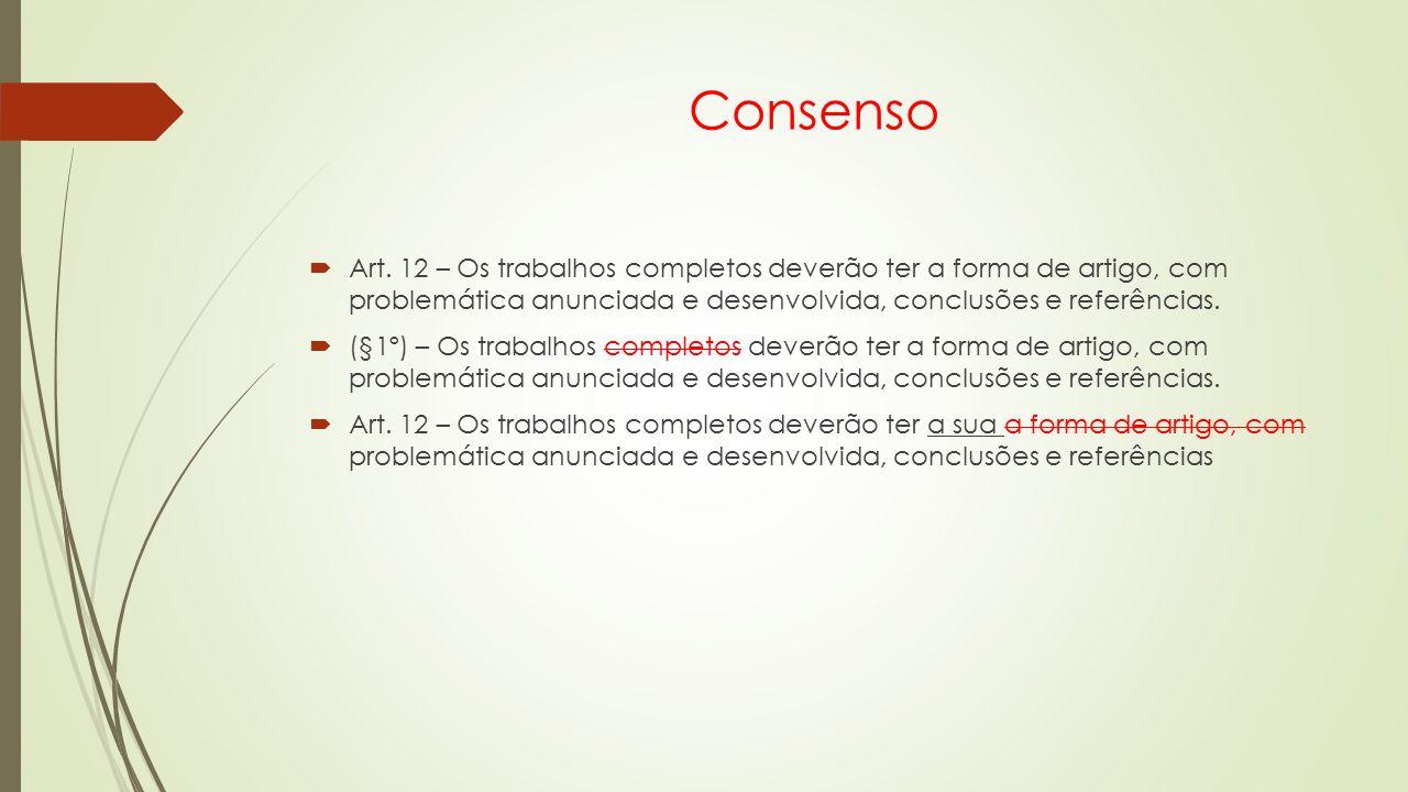 Consenso Art. 12 – Os trabalhos completos deverão ter a forma de artigo, com problemática anunciada e desenvolvida, conclusões e referências.