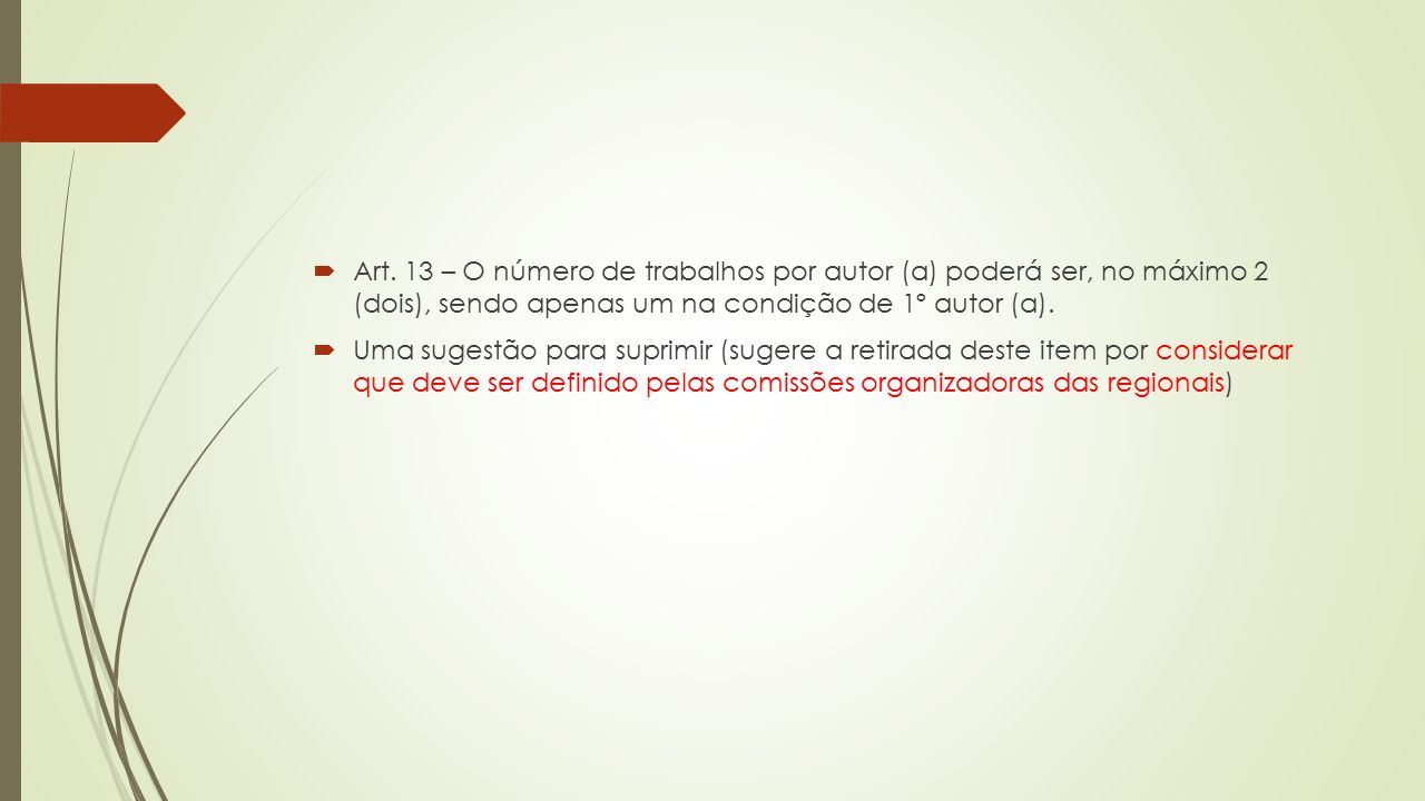 Art. 13 – O número de trabalhos por autor (a) poderá ser, no máximo 2 (dois), sendo apenas um na condição de 1º autor (a).