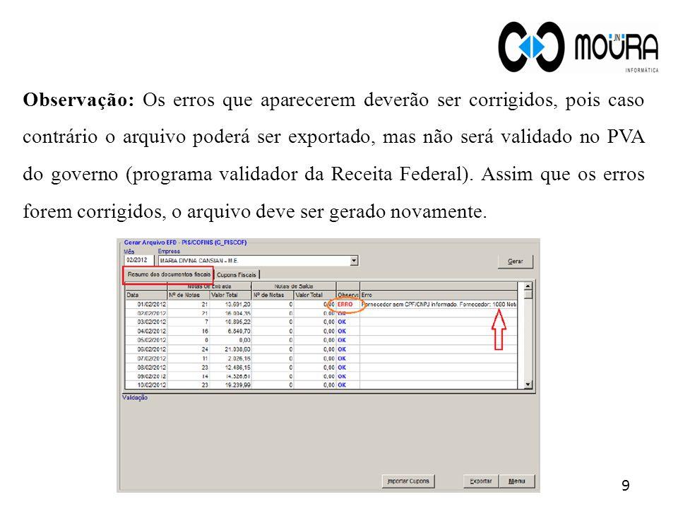 Observação: Os erros que aparecerem deverão ser corrigidos, pois caso contrário o arquivo poderá ser exportado, mas não será validado no PVA do governo (programa validador da Receita Federal).