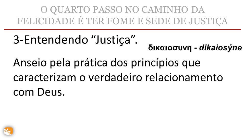 O QUARTO PASSO NO CAMINHO DA FELICIDADE É TER FOME E SEDE DE JUSTIÇA
