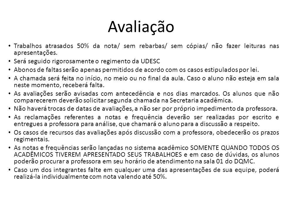 Avaliação Trabalhos atrasados 50% da nota/ sem rebarbas/ sem cópias/ não fazer leituras nas apresentações.