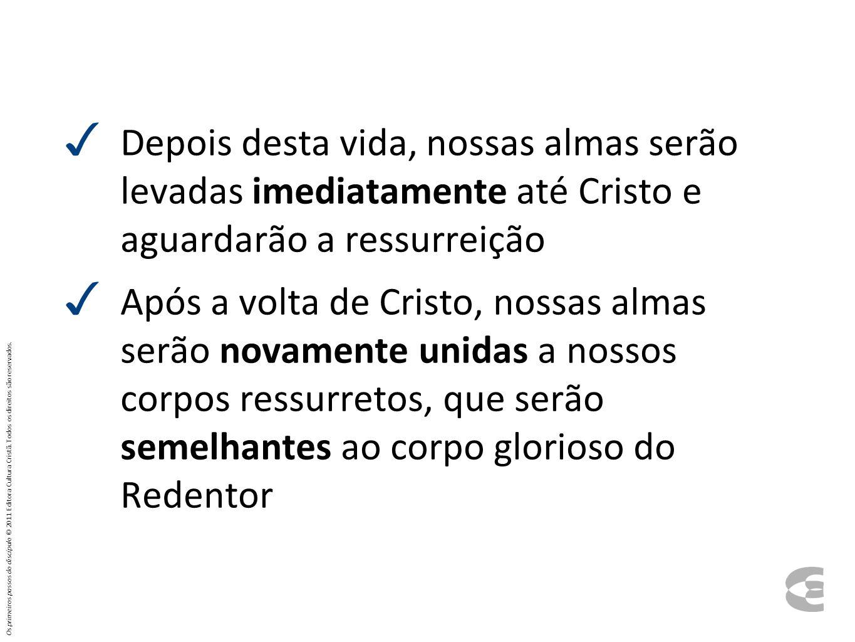 Depois desta vida, nossas almas serão levadas imediatamente até Cristo e aguardarão a ressurreição