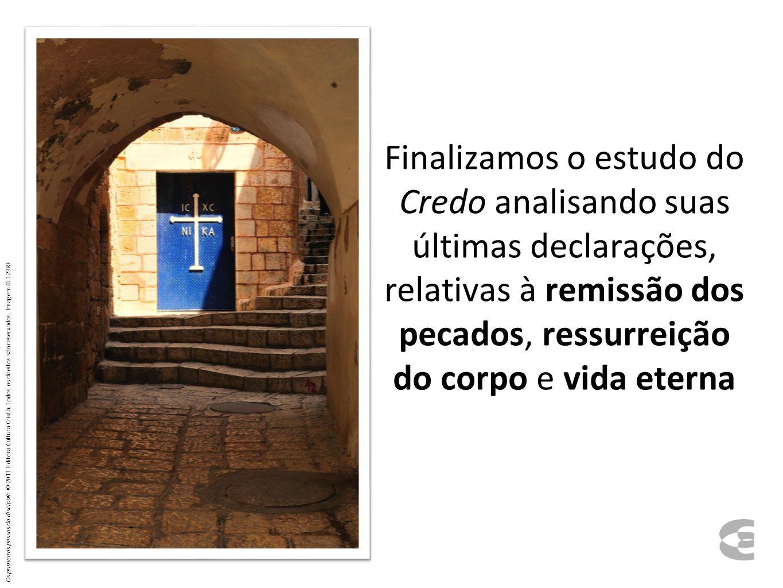 Finalizamos o estudo do Credo analisando suas últimas declarações, relativas à remissão dos pecados, ressurreição do corpo e vida eterna