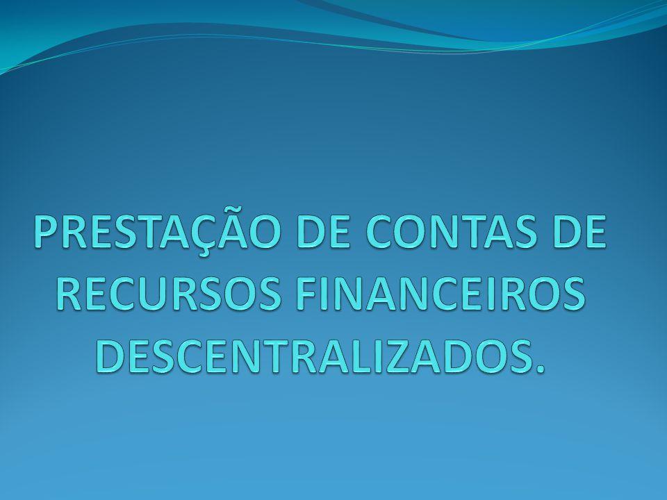 PRESTAÇÃO DE CONTAS DE RECURSOS FINANCEIROS DESCENTRALIZADOS.