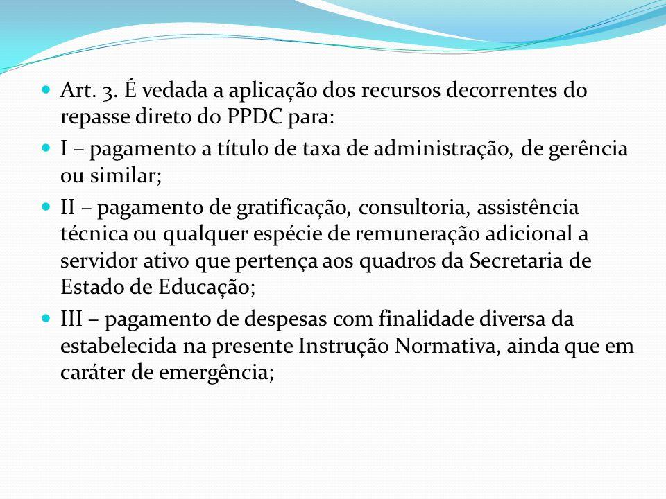 Art. 3. É vedada a aplicação dos recursos decorrentes do repasse direto do PPDC para: