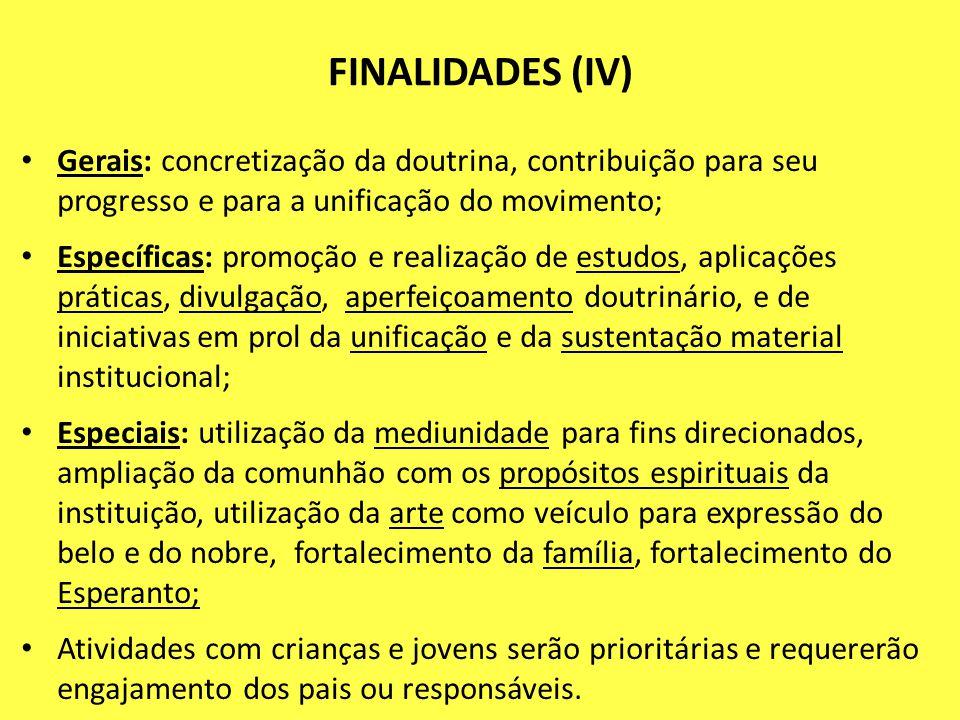 FINALIDADES (IV) Gerais: concretização da doutrina, contribuição para seu progresso e para a unificação do movimento;