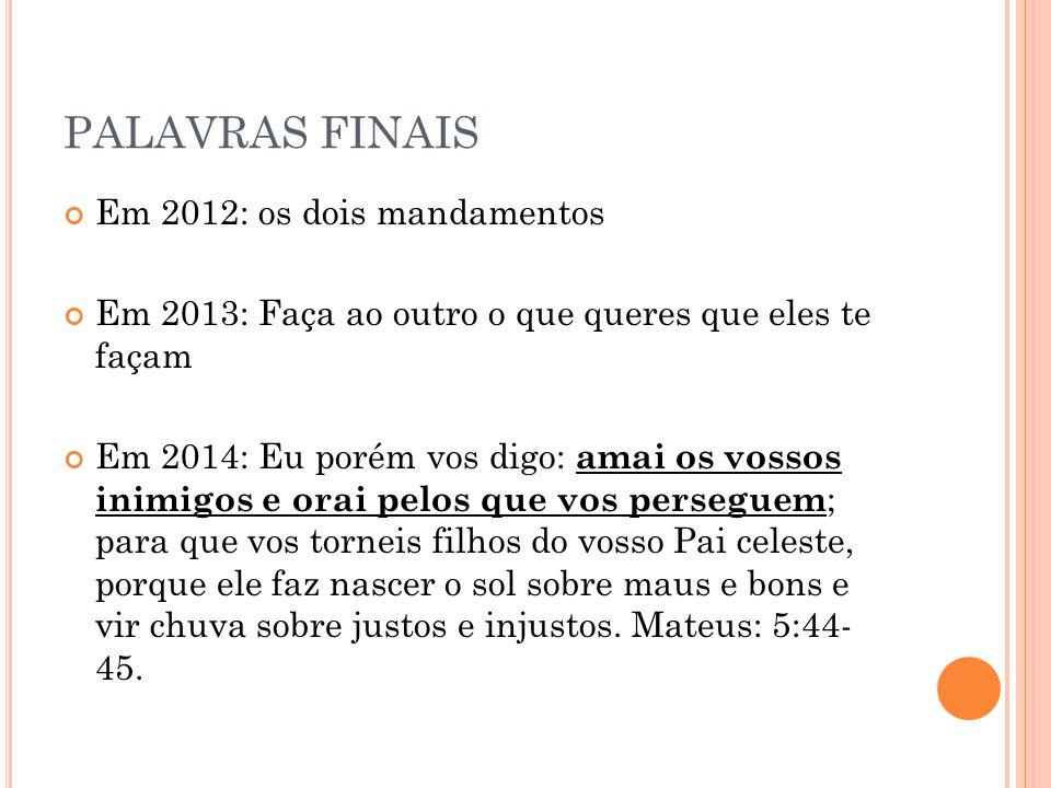 PALAVRAS FINAIS Em 2012: os dois mandamentos