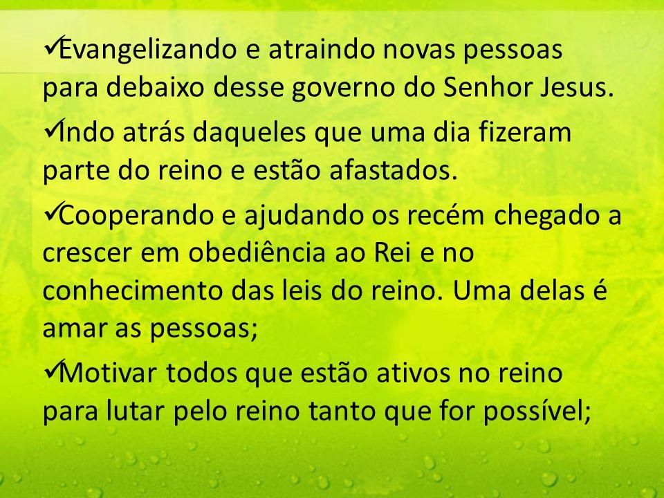 Evangelizando e atraindo novas pessoas para debaixo desse governo do Senhor Jesus.