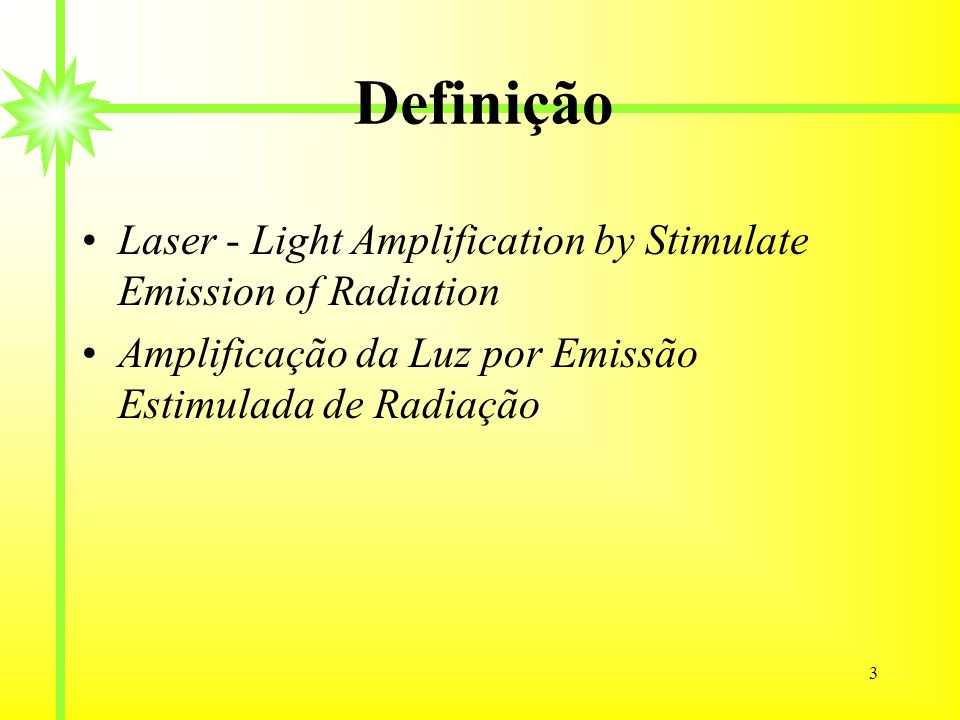 Definição Laser - Light Amplification by Stimulate Emission of Radiation.