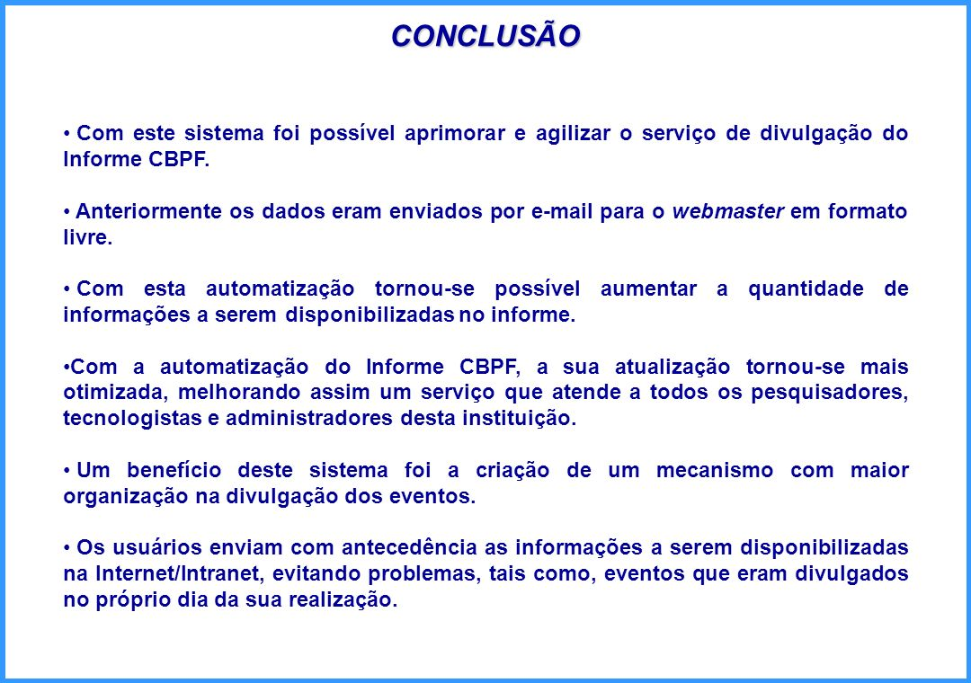 CONCLUSÃO Com este sistema foi possível aprimorar e agilizar o serviço de divulgação do Informe CBPF.