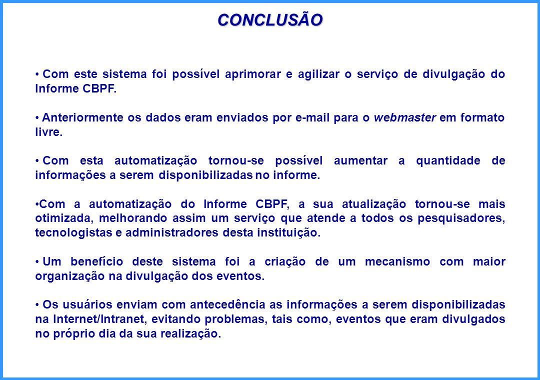 CONCLUSÃOCom este sistema foi possível aprimorar e agilizar o serviço de divulgação do Informe CBPF.
