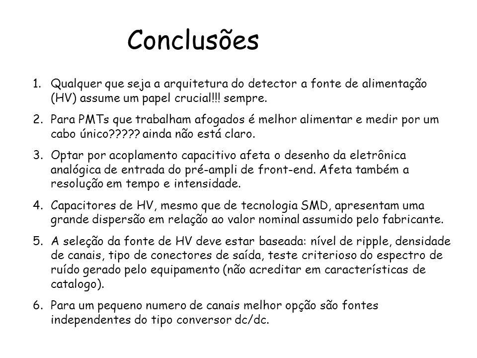 Conclusões Qualquer que seja a arquitetura do detector a fonte de alimentação (HV) assume um papel crucial!!! sempre.