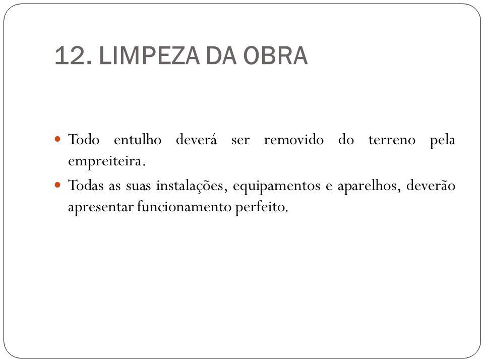 12. LIMPEZA DA OBRA Todo entulho deverá ser removido do terreno pela empreiteira.